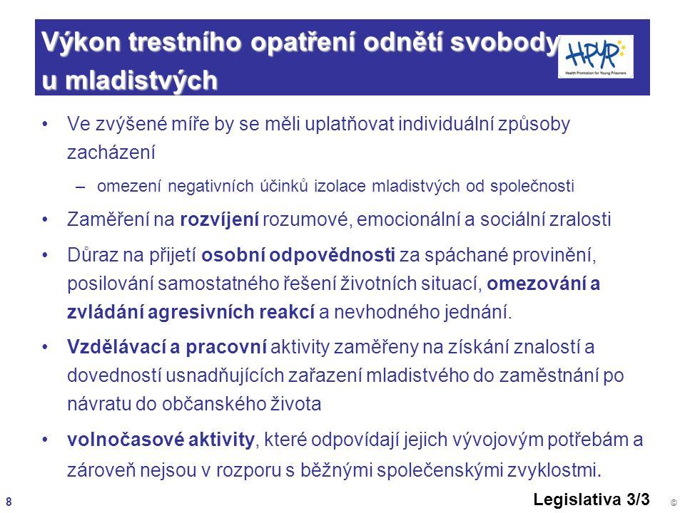 8 © Výkon trestního opatření odnětí svobody u mladistvých Ve zvýšené míře by se měli uplatňovat individuální způsoby zacházení – –omezení negativních