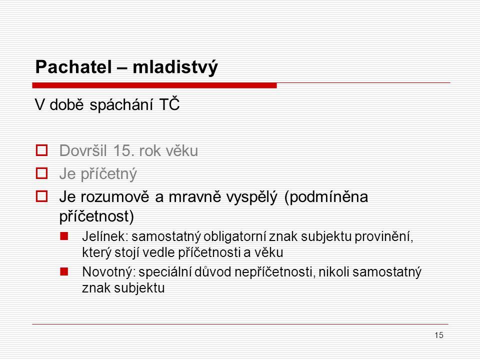 Pachatel – mladistvý V době spáchání TČ  Dovršil 15.