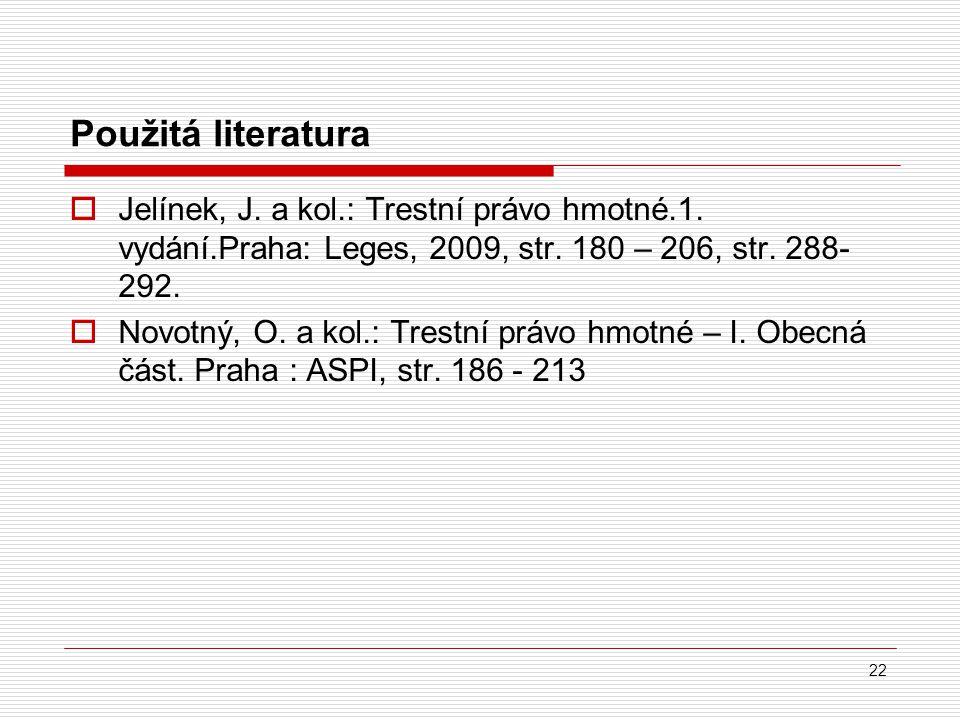 Použitá literatura  Jelínek, J.a kol.: Trestní právo hmotné.1.