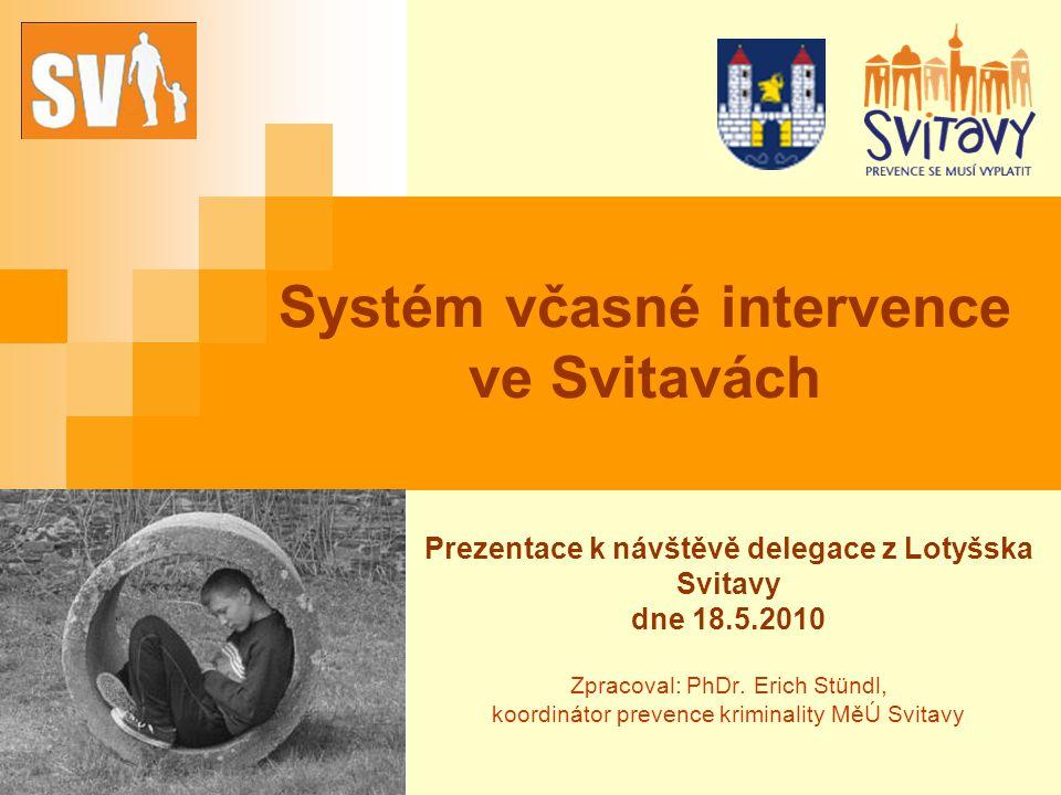Systém včasné intervence ve Svitavách Prezentace k návštěvě delegace z Lotyšska Svitavy dne 18.5.2010 Zpracoval: PhDr.