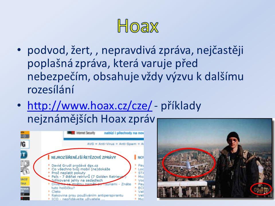 podvod, žert,, nepravdivá zpráva, nejčastěji poplašná zpráva, která varuje před nebezpečím, obsahuje vždy výzvu k dalšímu rozesílání http://www.hoax.c