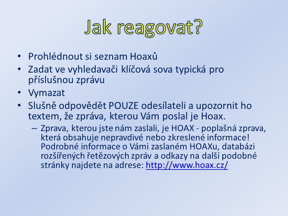 Prohlédnout si seznam Hoaxů Zadat ve vyhledavači klíčová sova typická pro příslušnou zprávu Vymazat Slušně odpovědět POUZE odesílateli a upozornit ho