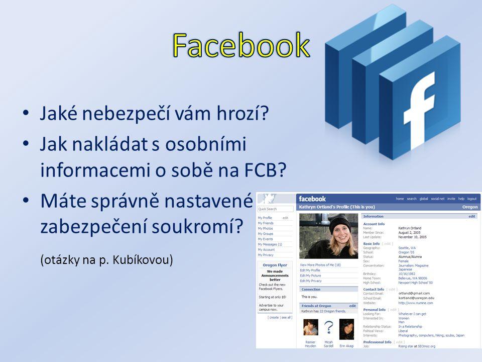 Jaké nebezpečí vám hrozí? Jak nakládat s osobními informacemi o sobě na FCB? Máte správně nastavené zabezpečení soukromí? (otázky na p. Kubíkovou)