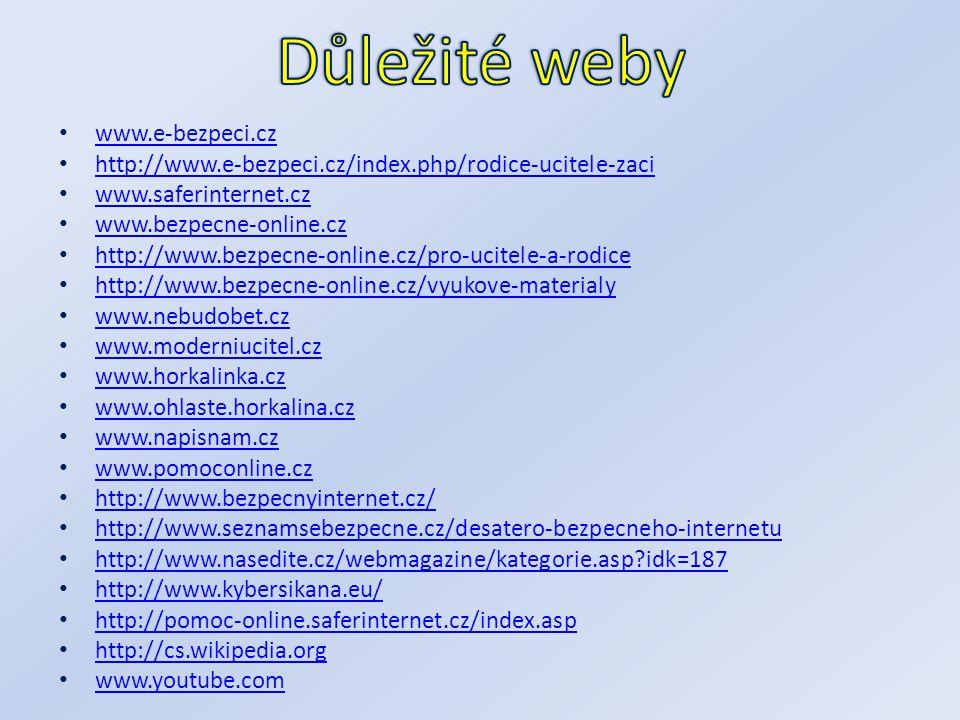 www.e-bezpeci.cz http://www.e-bezpeci.cz/index.php/rodice-ucitele-zaci www.saferinternet.cz www.bezpecne-online.cz http://www.bezpecne-online.cz/pro-u