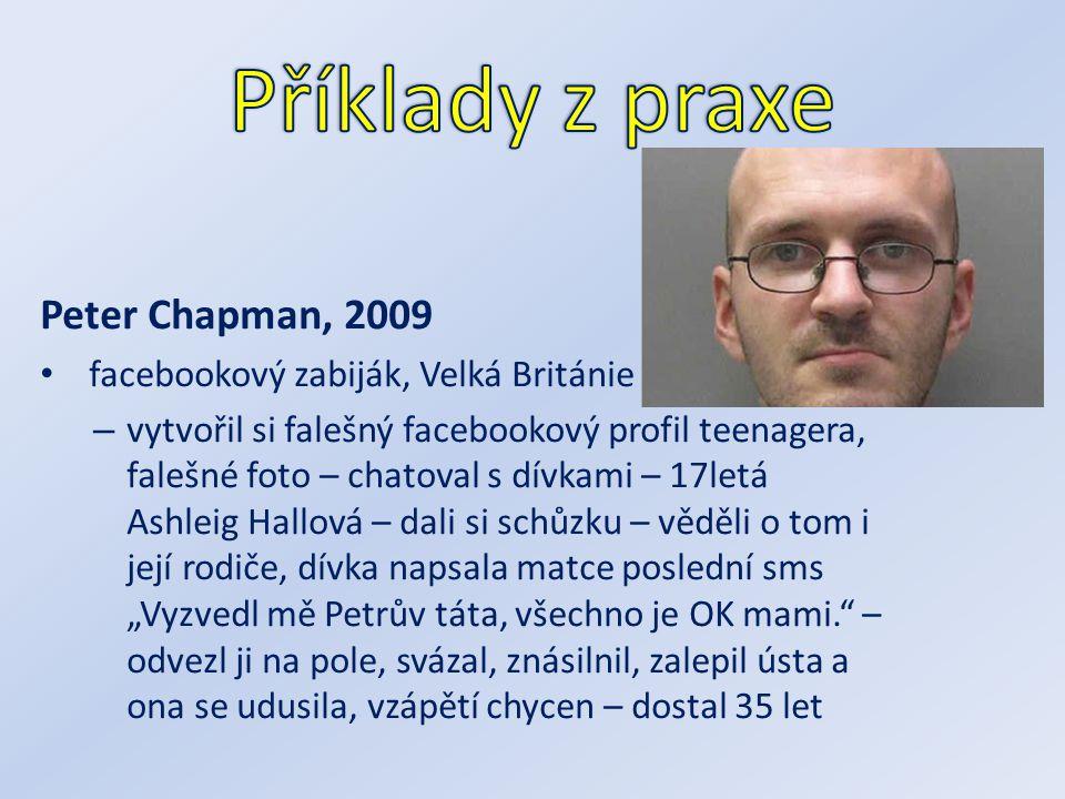 Peter Chapman, 2009 facebookový zabiják, Velká Británie – vytvořil si falešný facebookový profil teenagera, falešné foto – chatoval s dívkami – 17letá