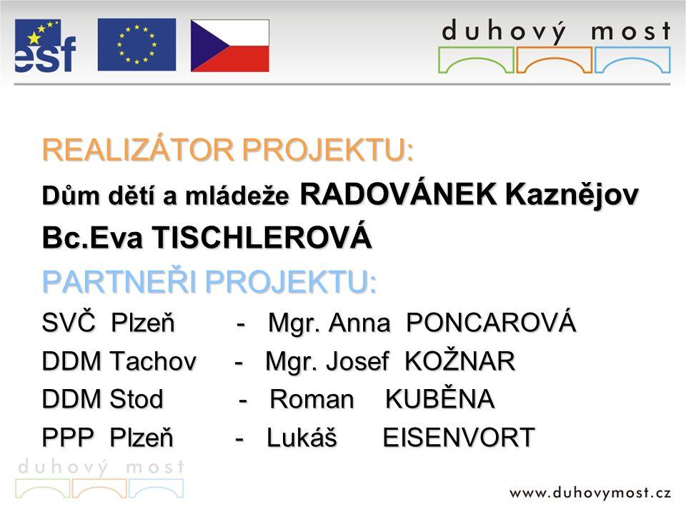 REALIZÁTOR PROJEKTU: Dům dětí a mládeže RADOVÁNEK Kaznějov Bc.Eva TISCHLEROVÁ PARTNEŘI PROJEKTU: SVČ Plzeň - Mgr.