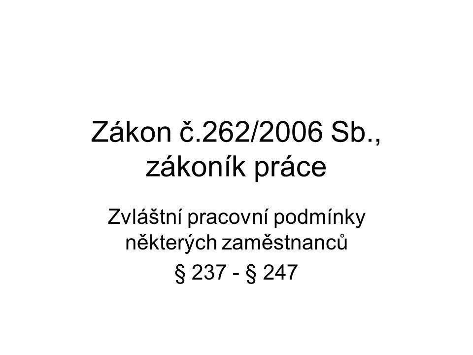 Zákon č.262/2006 Sb., zákoník práce Zvláštní pracovní podmínky některých zaměstnanců § 237 - § 247
