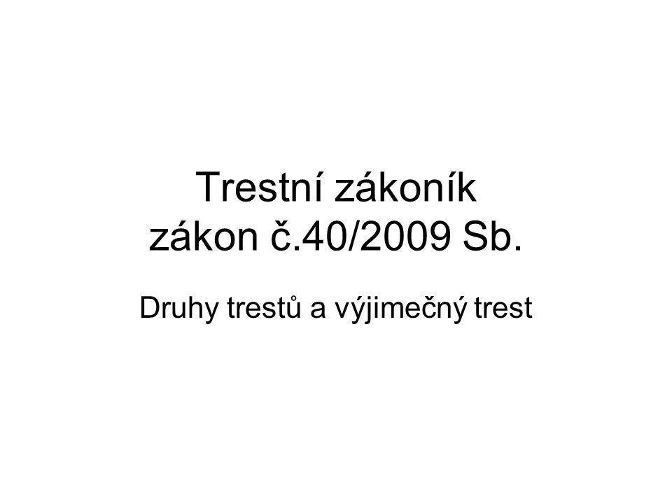 Trestní zákoník zákon č.40/2009 Sb. Druhy trestů a výjimečný trest