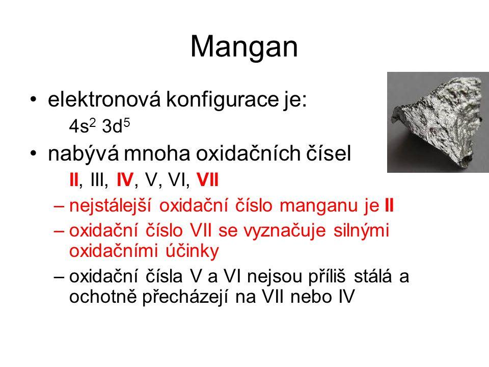 elektronová konfigurace je: 4s 2 3d 5 nabývá mnoha oxidačních čísel II, III, IV, V, VI, VII –nejstálejší oxidační číslo manganu je II –oxidační číslo