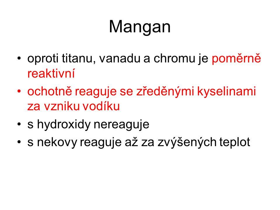 Mangan oproti titanu, vanadu a chromu je poměrně reaktivní ochotně reaguje se zředěnými kyselinami za vzniku vodíku s hydroxidy nereaguje s nekovy rea