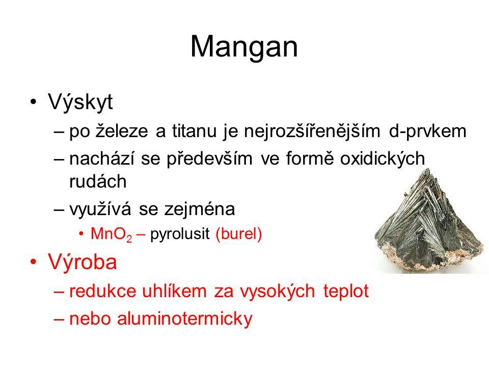 Mangan Výskyt –po železe a titanu je nejrozšířenějším d-prvkem –nachází se především ve formě oxidických rudách –využívá se zejména MnO 2 – pyrolusit