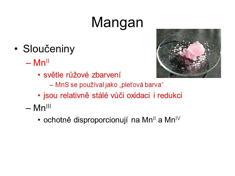 """Mangan Sloučeniny –Mn II světle růžové zbarvení –MnS se používal jako """"pleťová barva"""" jsou relativně stálé vůči oxidaci i redukci –Mn III ochotně disp"""