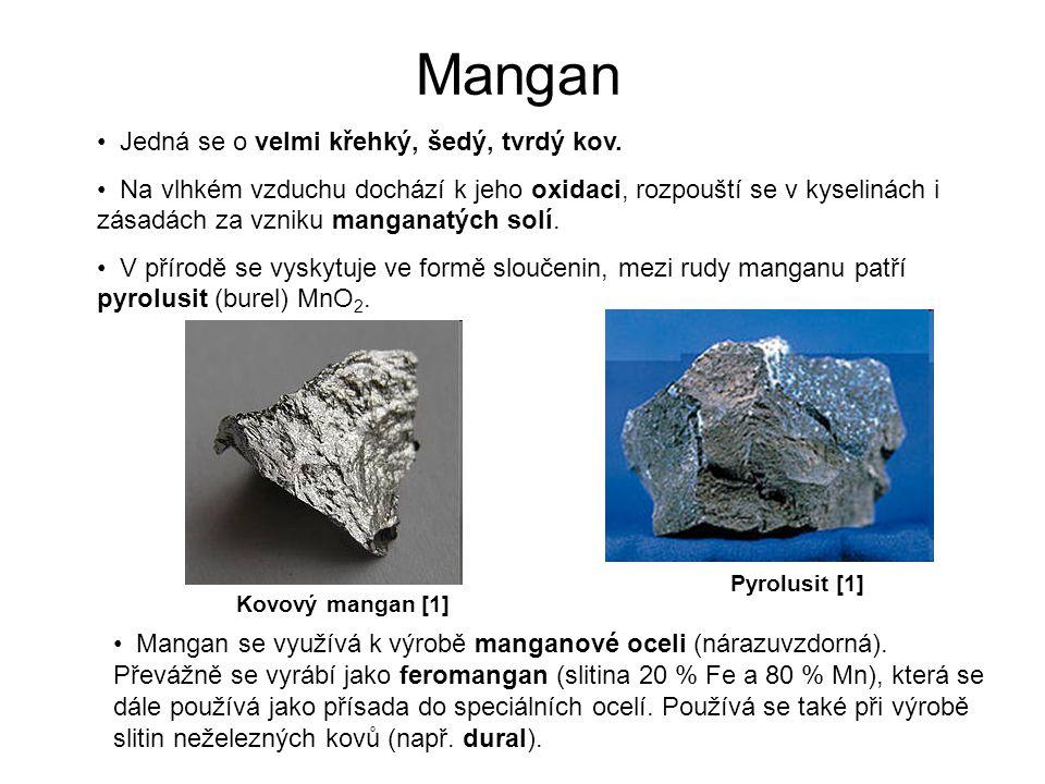 Mangan Jedná se o velmi křehký, šedý, tvrdý kov. Na vlhkém vzduchu dochází k jeho oxidaci, rozpouští se v kyselinách i zásadách za vzniku manganatých
