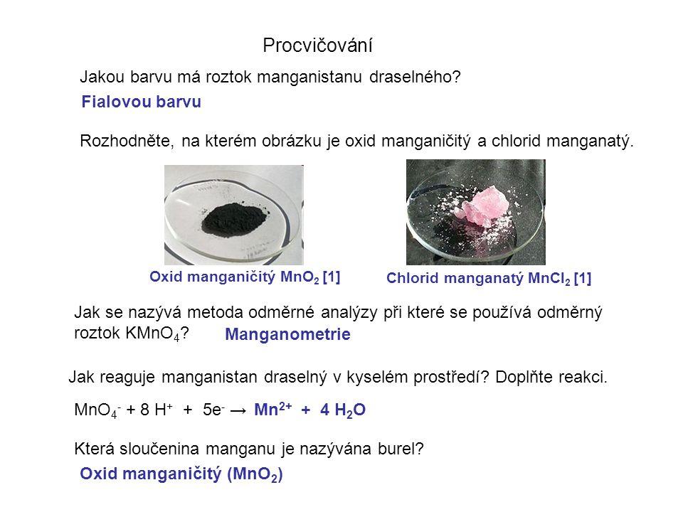 Procvičování Jakou barvu má roztok manganistanu draselného? Rozhodněte, na kterém obrázku je oxid manganičitý a chlorid manganatý. Jak se nazývá metod