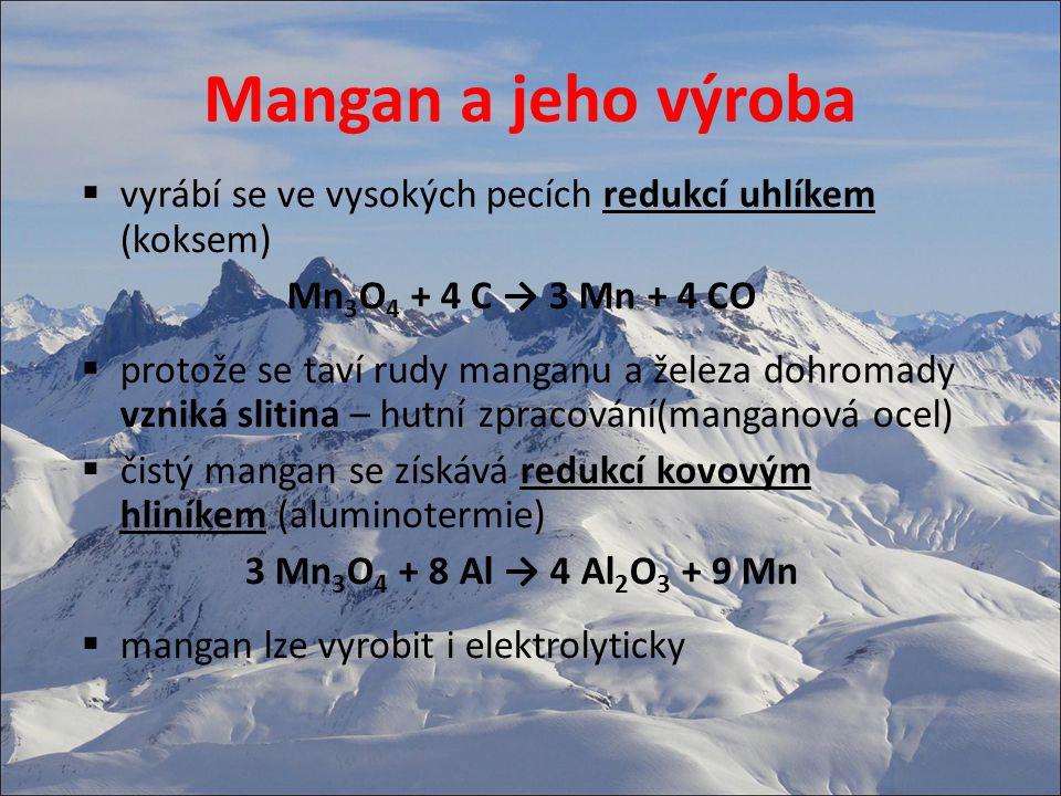 Mangan a jeho užití  nejvíce manganu je využito při výrobě oceli (zkvalitnění)  výroba dalších slitin – ferromangan (Mn + Fe)  dural – lehké a odolné slitiny (Al + Mg+ Cu + Mn), automobilový průmysl, výroba sportovního náčiní, zdravotnických potřeb  přídavkem manganu do skleněné taveniny se zvýší jasnost skla