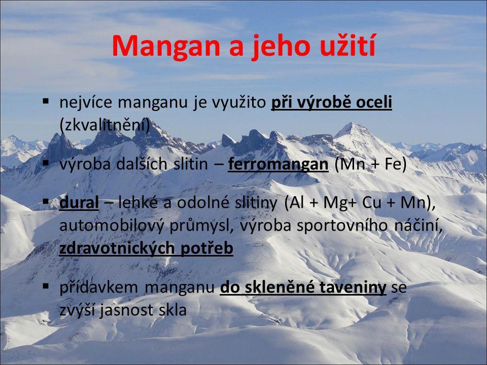 Mangan a jeho užití  nejvíce manganu je využito při výrobě oceli (zkvalitnění)  výroba dalších slitin – ferromangan (Mn + Fe)  dural – lehké a odol