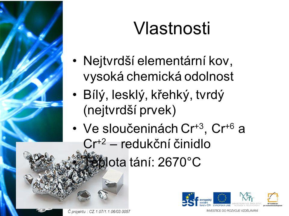 Vlastnosti Nejtvrdší elementární kov, vysoká chemická odolnost Bílý, lesklý, křehký, tvrdý (nejtvrdší prvek) Ve sloučeninách Cr +3, Cr +6 a Cr +2 – redukční činidlo Teplota tání: 2670°C