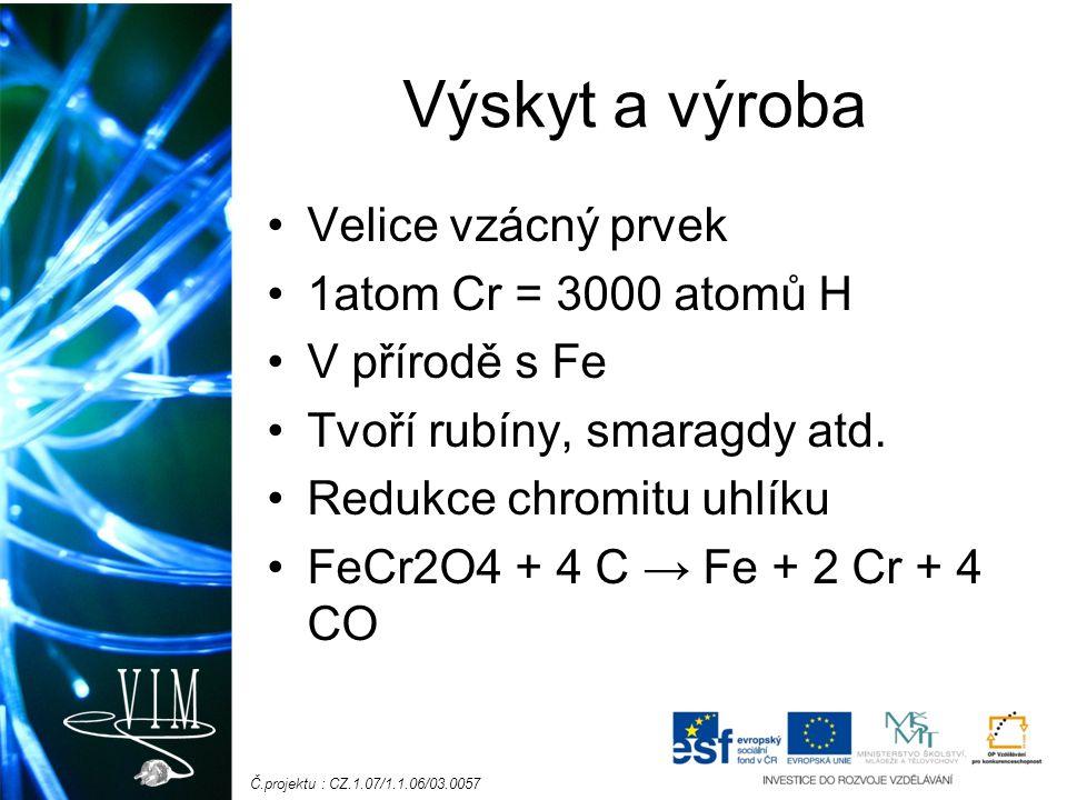 Č.projektu : CZ.1.07/1.1.06/03.0057 Výskyt a výroba Velice vzácný prvek 1atom Cr = 3000 atomů H V přírodě s Fe Tvoří rubíny, smaragdy atd. Redukce chr