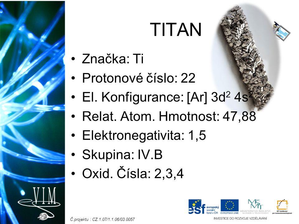 Č.projektu : CZ.1.07/1.1.06/03.0057 TITAN Značka: Ti Protonové číslo: 22 El. Konfigurance: [Ar] 3d 2 4s 2 Relat. Atom. Hmotnost: 47,88 Elektronegativi