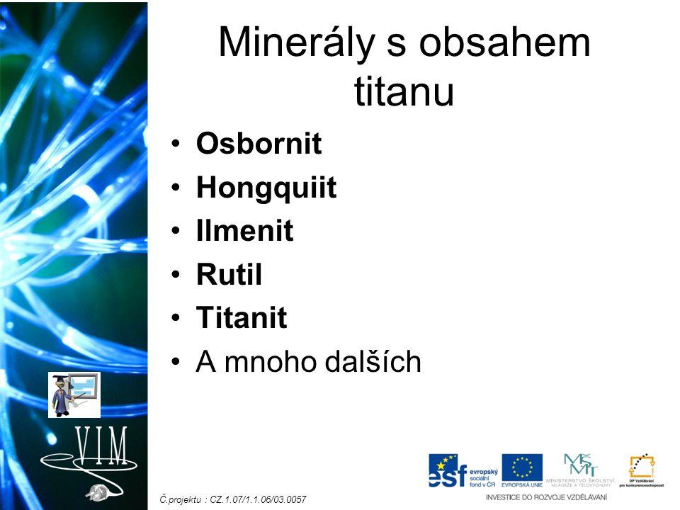 Č.projektu : CZ.1.07/1.1.06/03.0057 Minerály s obsahem titanu Osbornit Hongquiit Ilmenit Rutil Titanit A mnoho dalších