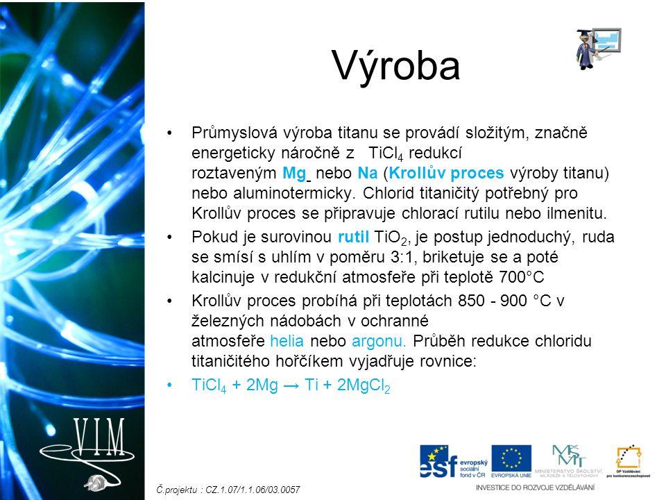 Č.projektu : CZ.1.07/1.1.06/03.0057 Výroba Průmyslová výroba titanu se provádí složitým, značně energeticky náročně z TiCl 4 redukcí roztaveným Mg neb