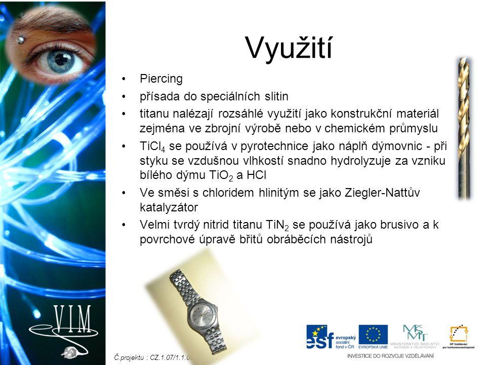 Č.projektu : CZ.1.07/1.1.06/03.0057 Využití Piercing přísada do speciálních slitin titanu nalézají rozsáhlé využití jako konstrukční materiál zejména