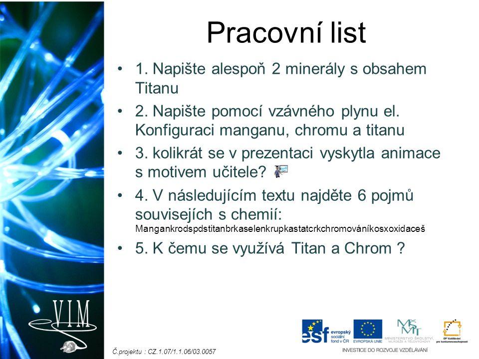 Č.projektu : CZ.1.07/1.1.06/03.0057 Pracovní list 1. Napište alespoň 2 minerály s obsahem Titanu 2. Napište pomocí vzávného plynu el. Konfiguraci mang