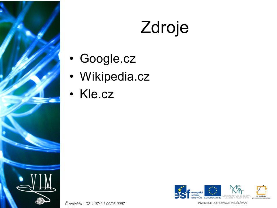Č.projektu : CZ.1.07/1.1.06/03.0057 Zdroje Google.cz Wikipedia.cz Kle.cz