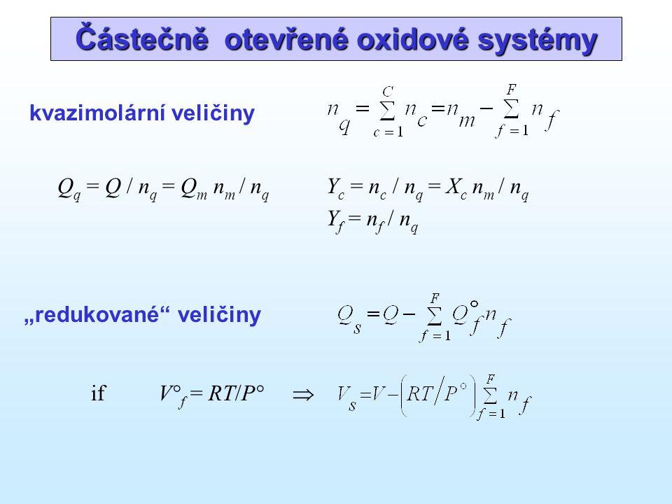 """Částečně otevřené oxidové systémy kvazimolární veličiny Q q = Q / n q = Q m n m / n q Y c = n c / n q = X c n m / n q Y f = n f / n q """"redukované veličiny if V° f = RT/P° """
