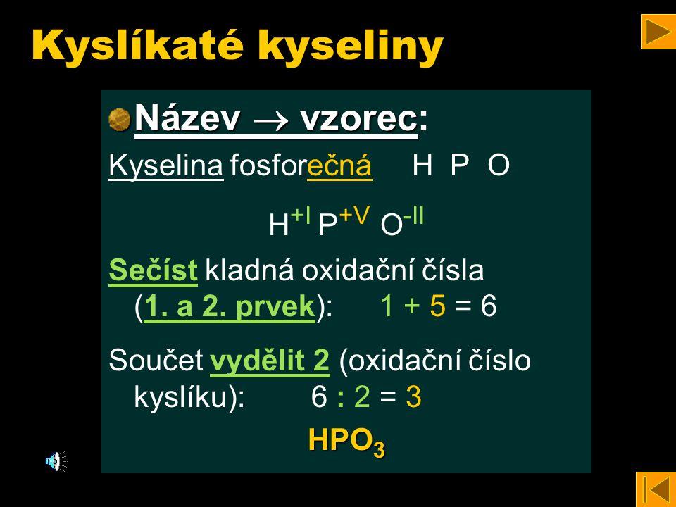 Kyslíkaté kyseliny Název  vzorec Název  vzorec: Kyselina fosforečná H P O H +I P +V O -II Sečíst kladná oxidační čísla (1.