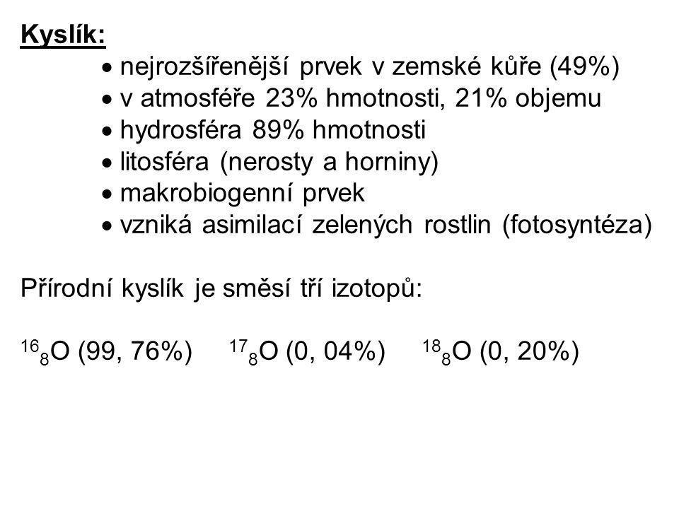 Kyslík:  nejrozšířenější prvek v zemské kůře (49%)  v atmosféře 23% hmotnosti, 21% objemu  hydrosféra 89% hmotnosti  litosféra (nerosty a horniny)