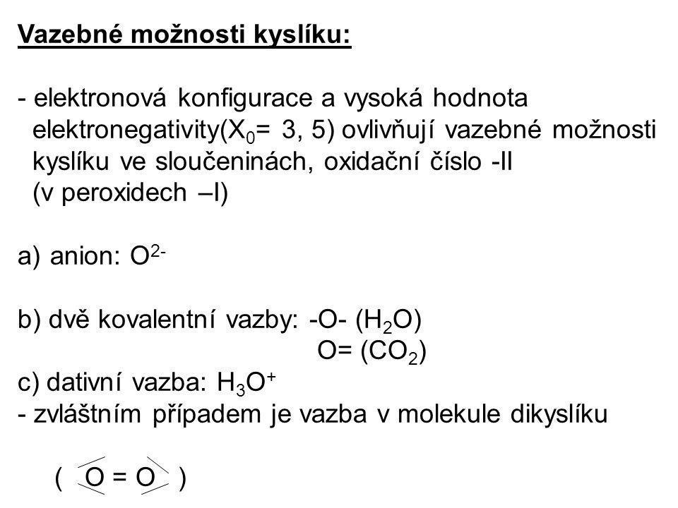 Vazebné možnosti kyslíku: - elektronová konfigurace a vysoká hodnota elektronegativity(X 0 = 3, 5) ovlivňují vazebné možnosti kyslíku ve sloučeninách,