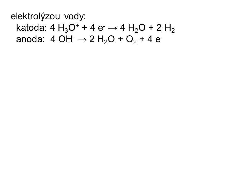 elektrolýzou vody: katoda: 4 H 3 O + + 4 e - → 4 H 2 O + 2 H 2 anoda: 4 OH - → 2 H 2 O + O 2 + 4 e -