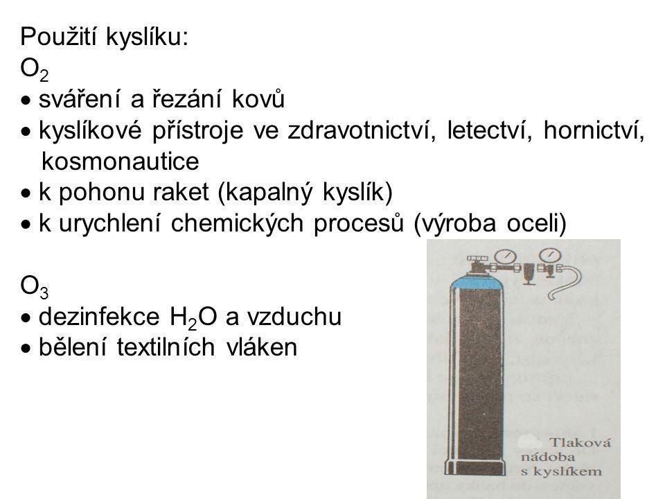 Použití kyslíku: O 2  sváření a řezání kovů  kyslíkové přístroje ve zdravotnictví, letectví, hornictví, kosmonautice  k pohonu raket (kapalný kyslí