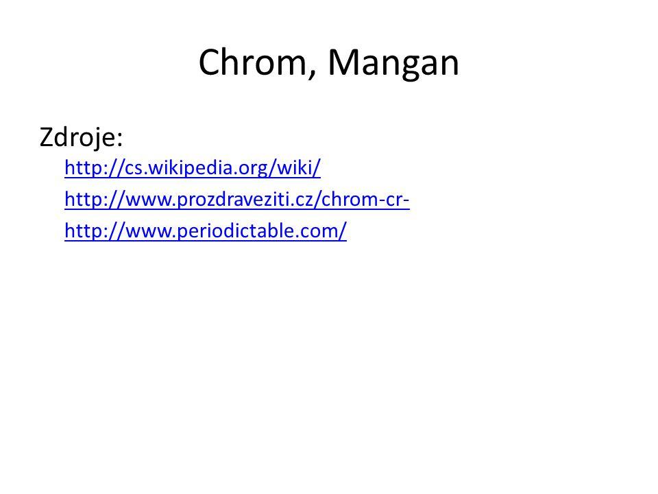 Chrom, Mangan Zdroje: http://cs.wikipedia.org/wiki/ http://cs.wikipedia.org/wiki/ http://www.prozdraveziti.cz/chrom-cr- http://www.periodictable.com/
