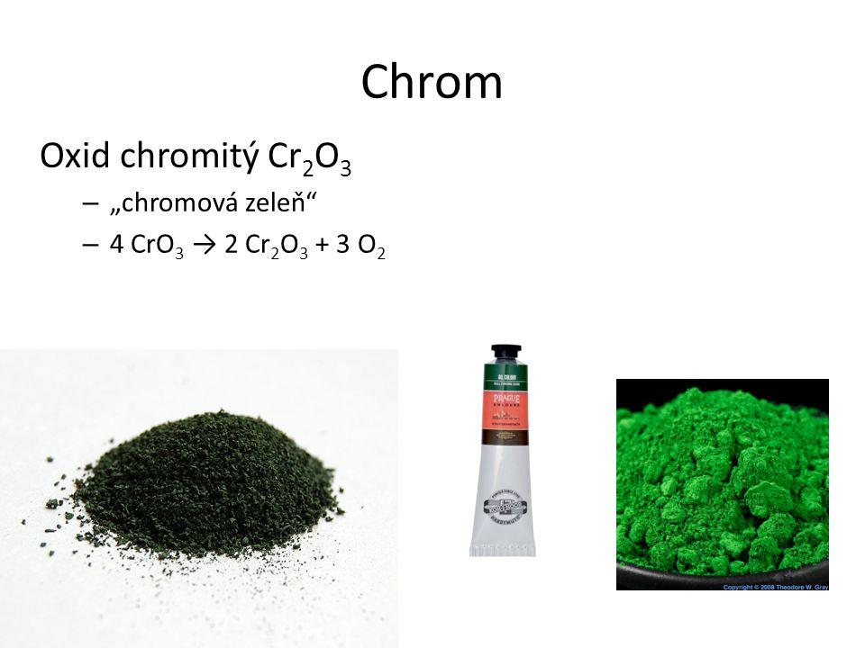"Chrom Oxid chromitý Cr 2 O 3 – ""chromová zeleň"" – 4 CrO 3 → 2 Cr 2 O 3 + 3 O 2"