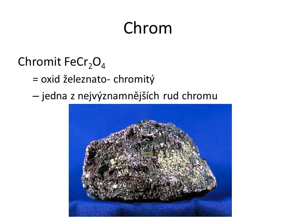 Chrom Chromit FeCr 2 O 4 = oxid železnato- chromitý – jedna z nejvýznamnějších rud chromu