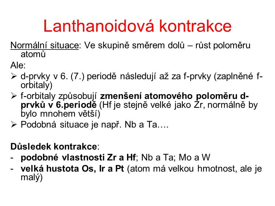 Lanthanoidová kontrakce Normální situace: Ve skupině směrem dolů – růst poloměru atomů Ale:  d-prvky v 6. (7.) periodě následují až za f-prvky (zapln