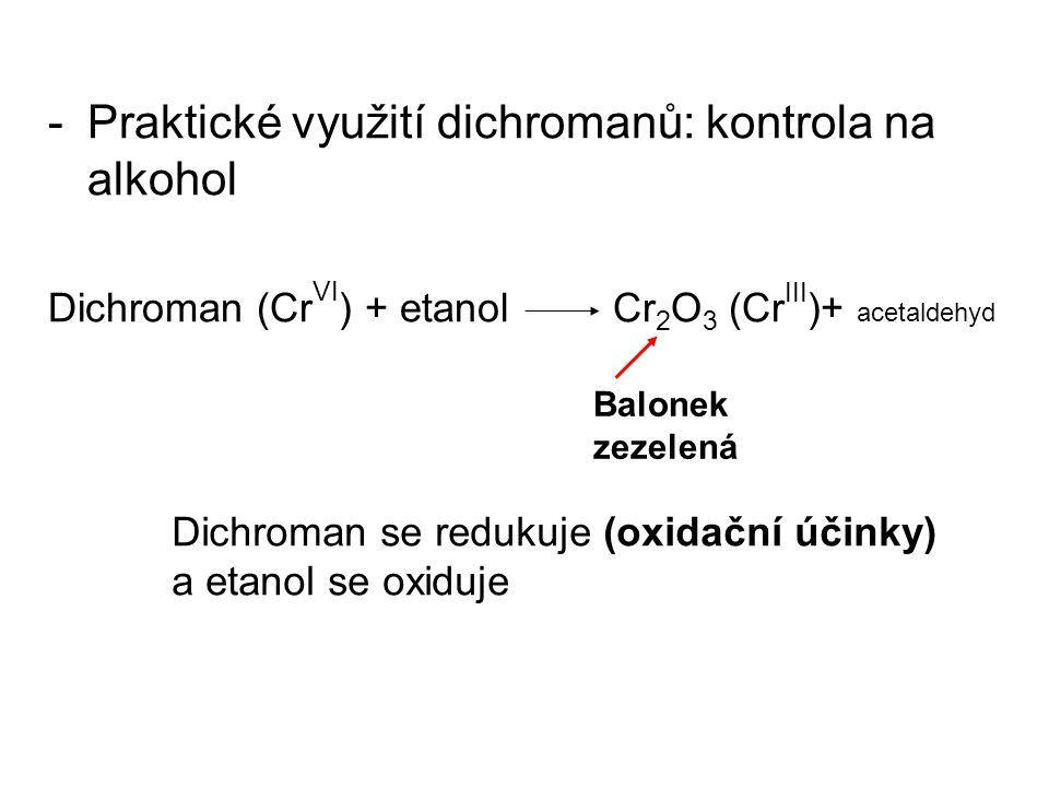 -Praktické využití dichromanů: kontrola na alkohol Dichroman (Cr VI ) + etanol Cr 2 O 3 (Cr III )+ acetaldehyd Balonek zezelená Dichroman se redukuje