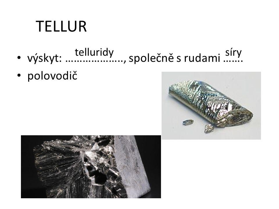 TELLUR výskyt: ……………….., společně s rudami ……. polovodič telluridysíry