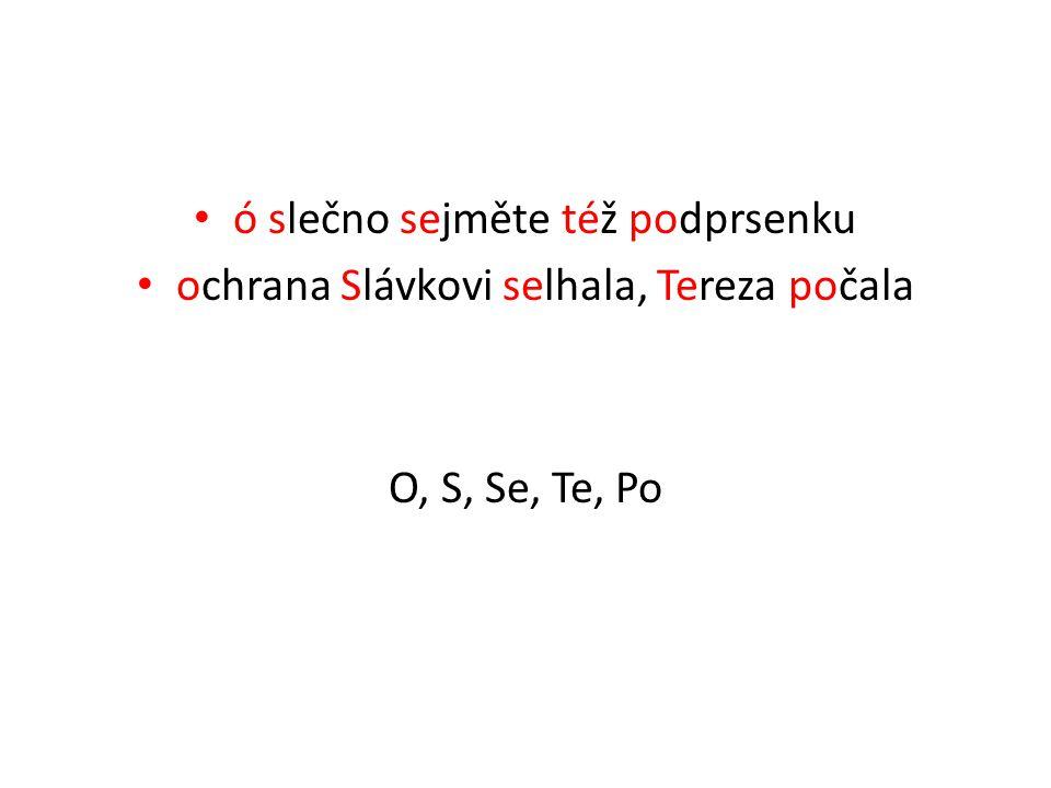 ó slečno sejměte též podprsenku ochrana Slávkovi selhala, Tereza počala O, S, Se, Te, Po