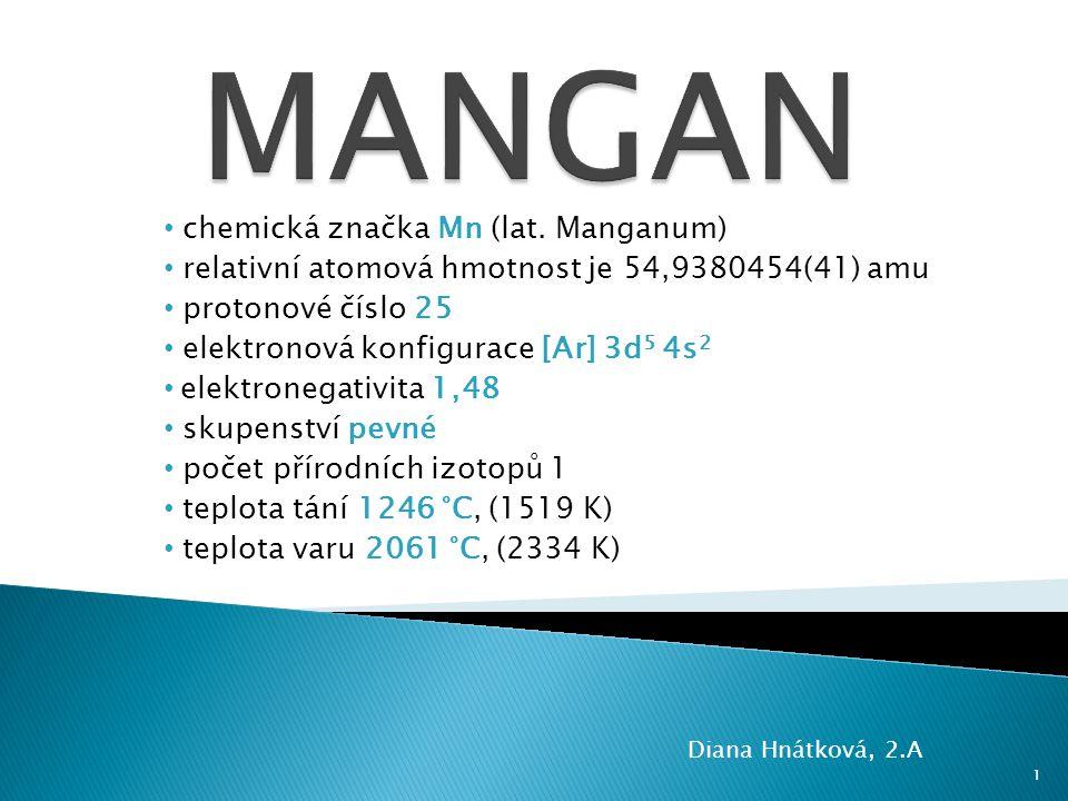 chemická značka Mn (lat. Manganum) relativní atomová hmotnost je 54,9380454(41) amu protonové číslo 25 elektronová konfigurace [Ar] 3d 5 4s 2 elektron