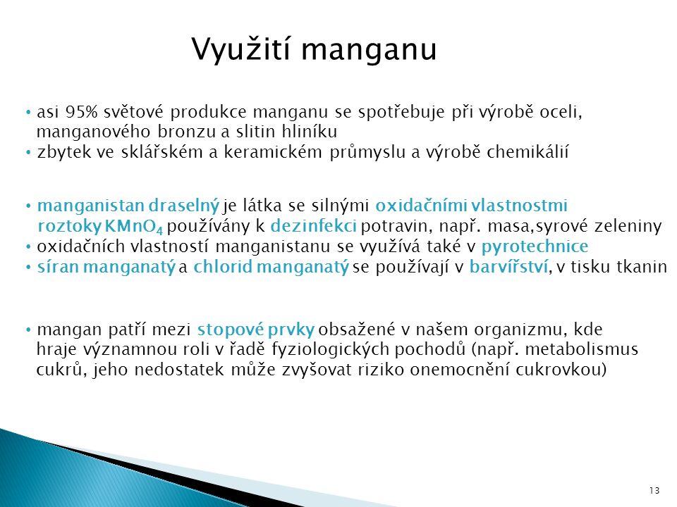 Využití manganu manganistan draselný je látka se silnými oxidačními vlastnostmi roztoky KMnO 4 používány k dezinfekci potravin, např. masa,syrové zele