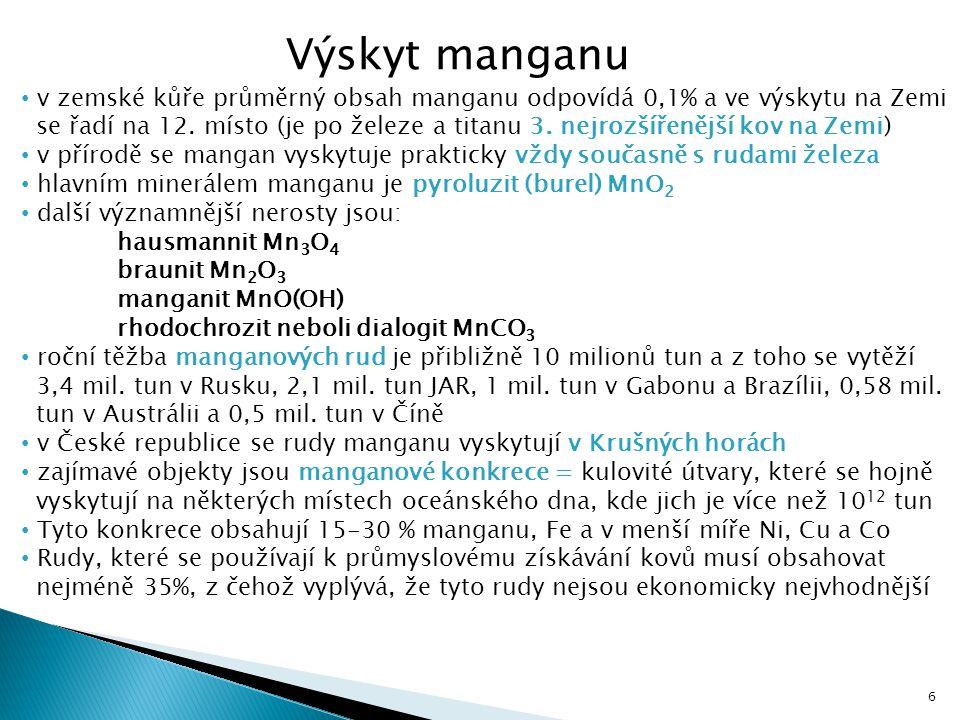 Výskyt manganu v zemské kůře průměrný obsah manganu odpovídá 0,1% a ve výskytu na Zemi se řadí na 12. místo (je po železe a titanu 3. nejrozšířenější