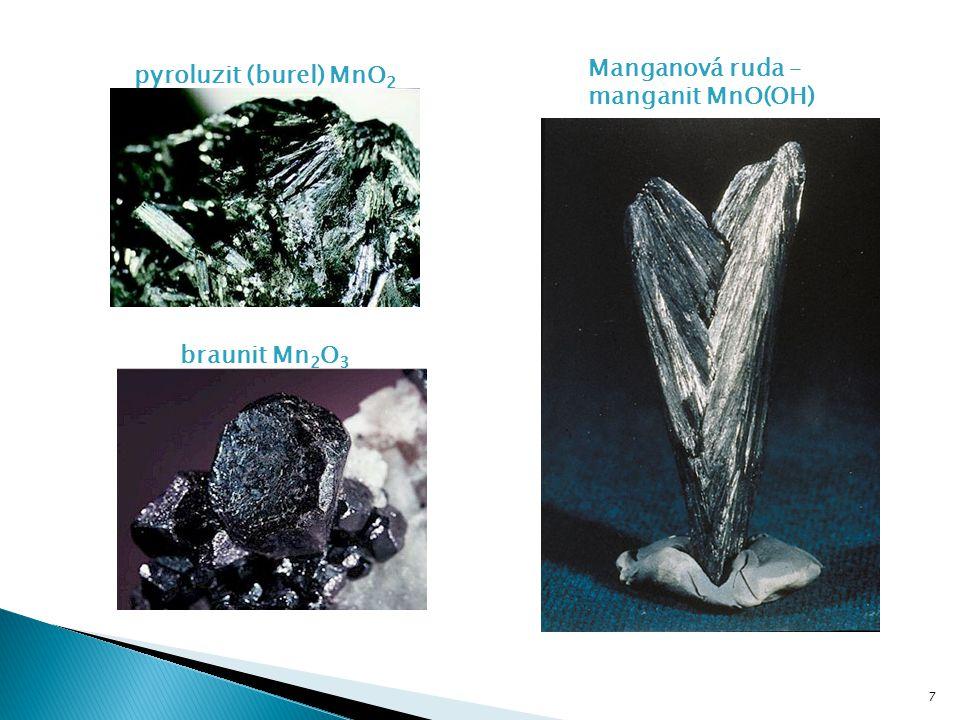 pyroluzit (burel) MnO 2 Manganová ruda – manganit MnO(OH) braunit Mn 2 O 3 7