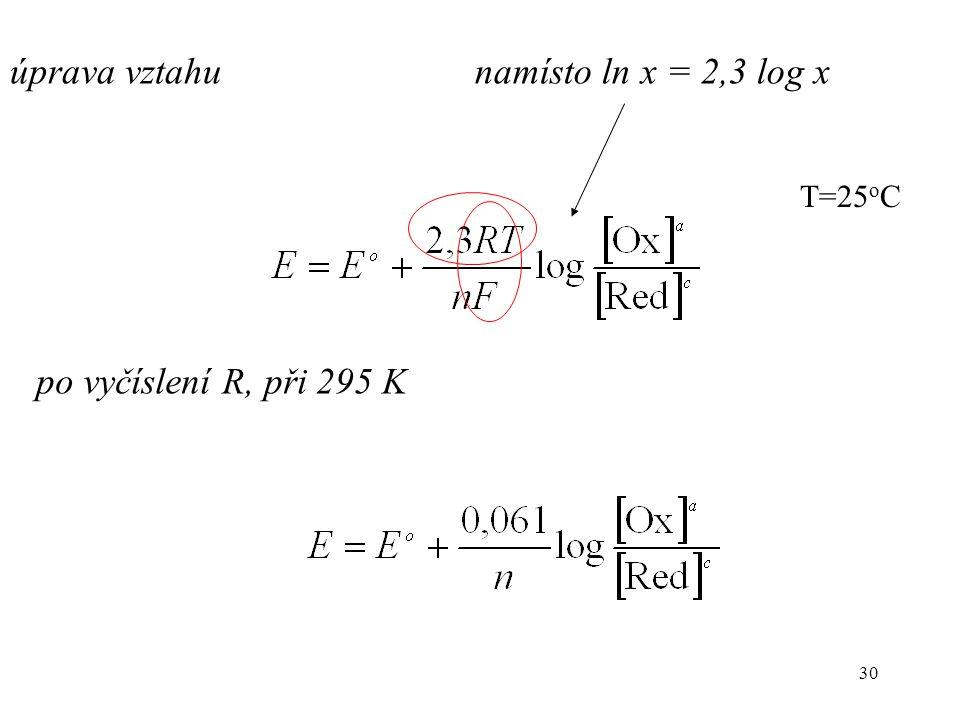 30 úprava vztahunamísto ln x = 2,3 log x T=25 o C po vyčíslení R, při 295 K