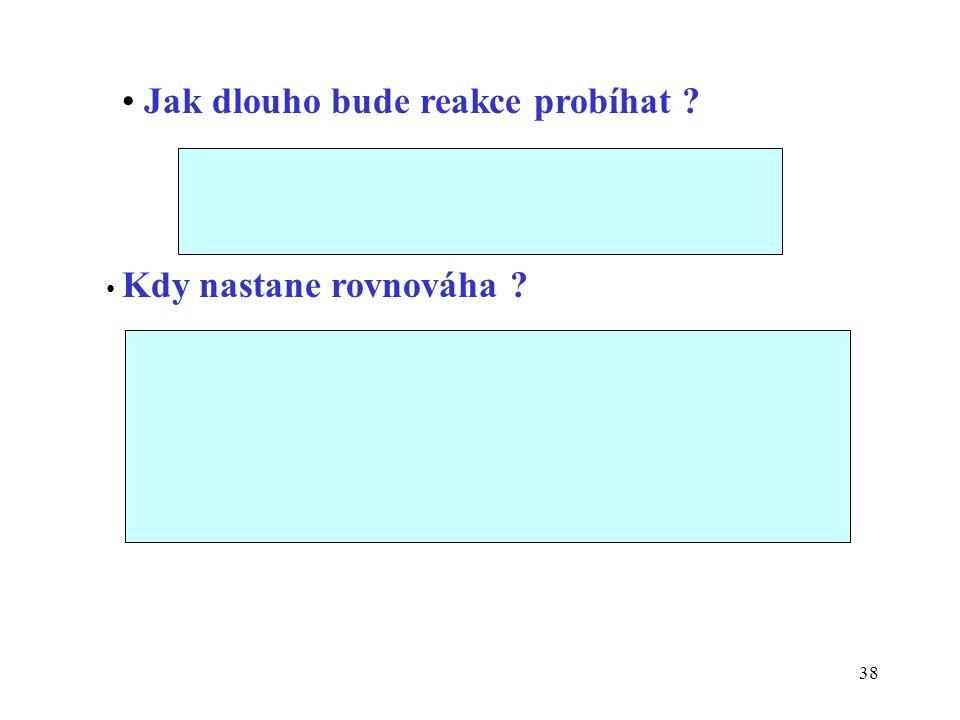 38 Jak dlouho bude reakce probíhat ? dokud nenastane rovnováha Kdy nastane rovnováha ? až se vyrovná rozdíl potenciálů mezi oběma páry  E= E 2 - E 3