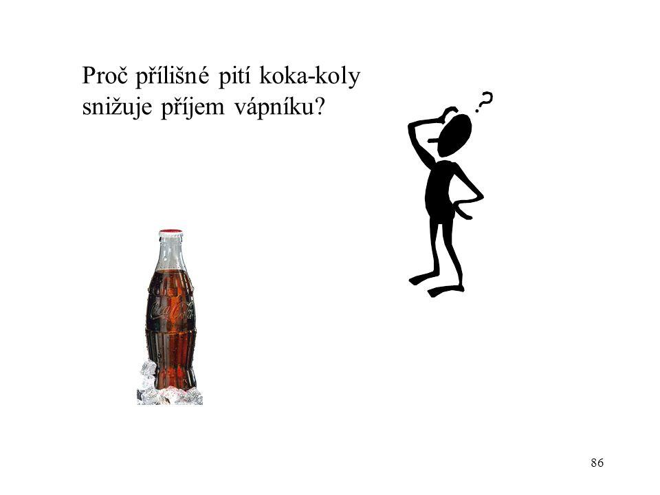 86 Proč přílišné pití koka-koly snižuje příjem vápníku?