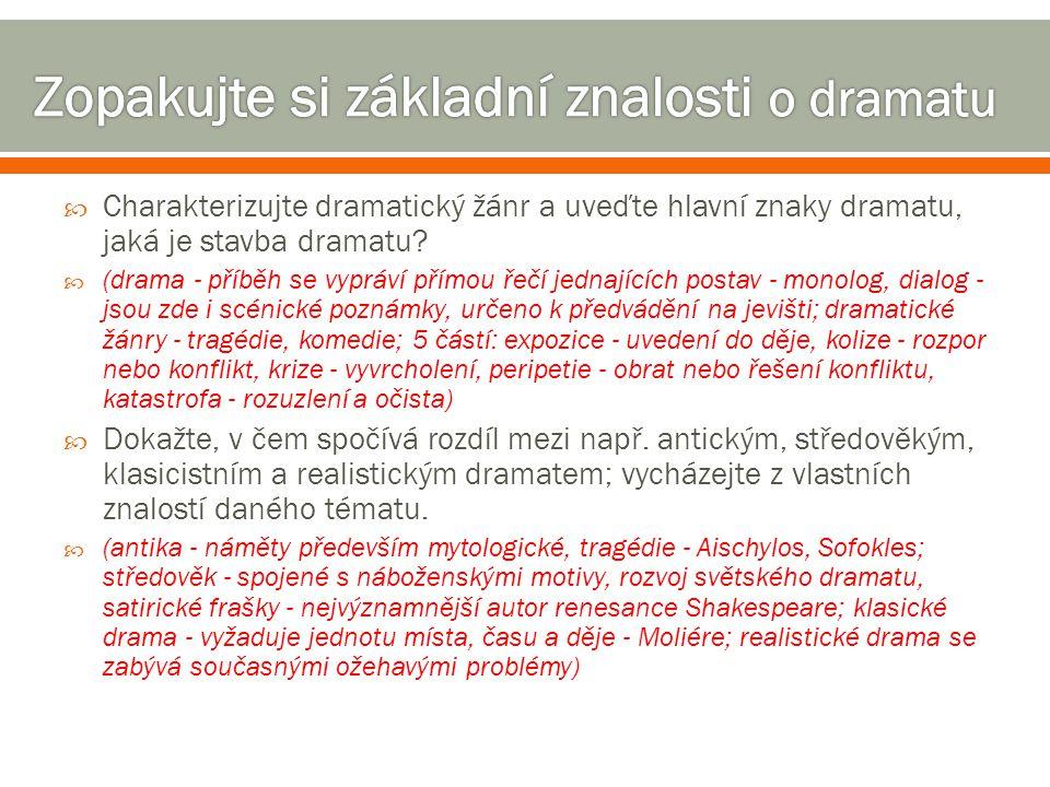  Charakterizujte dramatický žánr a uveďte hlavní znaky dramatu, jaká je stavba dramatu?  (drama - příběh se vypráví přímou řečí jednajících postav -
