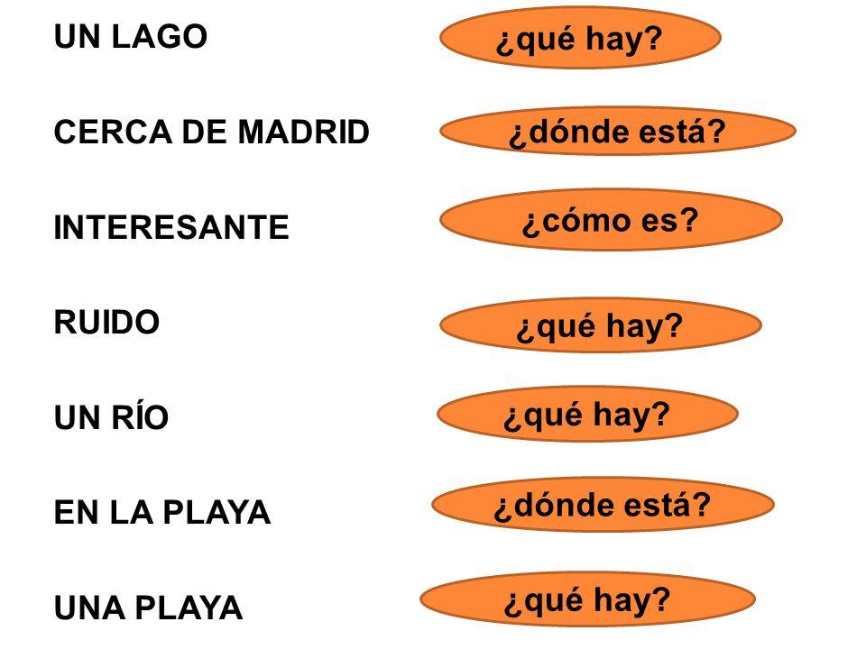 UN LAGO CERCA DE MADRID INTERESANTE RUIDO UN RÍO EN LA PLAYA UNA PLAYA ¿qué hay? ¿dónde está? ¿cómo es? ¿qué hay? ¿dónde está? ¿qué hay?
